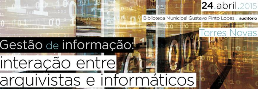Jornada – Gestão de Informação: interacção entre arquivistas e informáticos