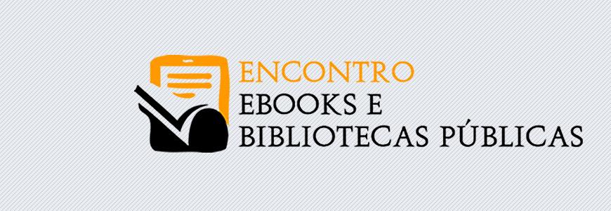 Encontro Ebooks e Bibliotecas Públicas