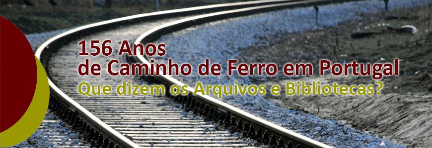 Colóquio | 156 Anos de Caminho de Ferro em Portugal – Que dizem os Arquivos e Bibliotecas?