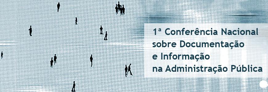 1ª Conferência Nacional sobre Documentação e Informação na Administração Pública