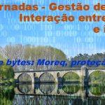 """IIª Jornadas Gestão de Informação – Interação entre arquivistas e informáticos """"Bits e bytes: MoReq, proteção de dados e afins…"""""""