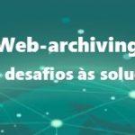 Web-archiving: dos desafios às soluções