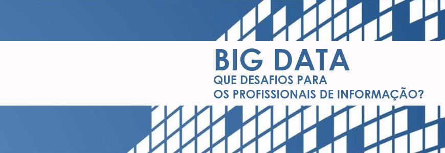 Big Data – Que desafios para os profissionais da informação?