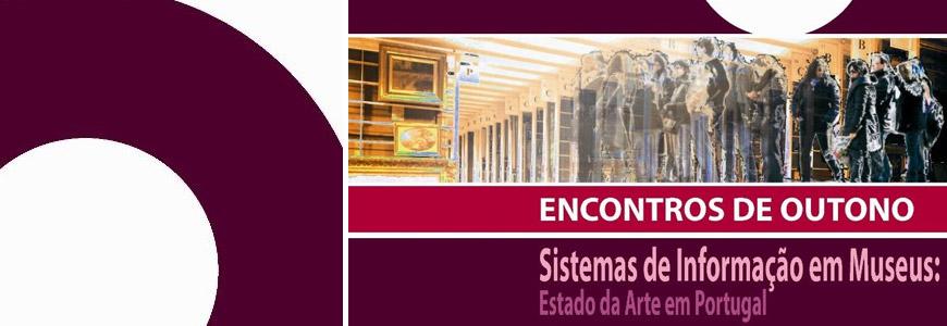 """Encontro de Outono: """"Sistemas de Informação em Museus: Estado da Arte em Portugal"""""""