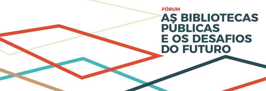 """Fórum """"As bibliotecas públicas e os desafios do futuro"""""""