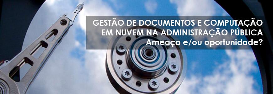 Gestão documental e computação em nuvem na Administração Pública: ameaça e/ou oportunidade?